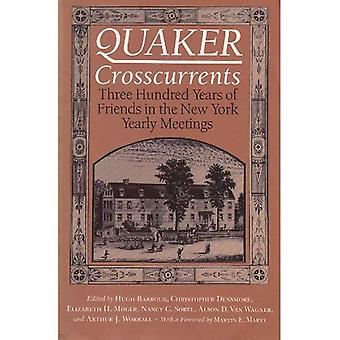 Quaker Crosscurrents: Three Hundred Years of Friends in the New York Yearly Meetings