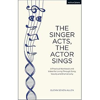 The Singer Acts, The Actor� Sings: A Practical Workbook to Living Through Song, Vocally and Dramatically (Performance Books)