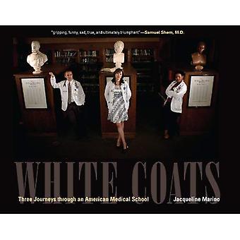 Les blouses blanches: Trois voyages à travers une école de médecine d'Amérique