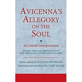 Avicenna's Allegory on the Soul: An Ismaili Interpretation (Ismaili Texts and Translations)