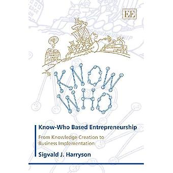 Know-who Based Entrepreneurship: From Knowledge Creation to Business Implementation