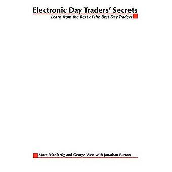 Electronic Day Traders Secrets  Learn From the Best of the Best DayTraders by Friedfertig & Marc