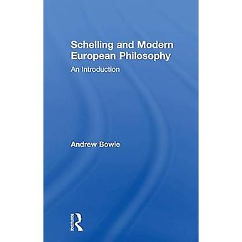 Schelling and Modern European Philosophy  An Introduction by Bowie & Andrew