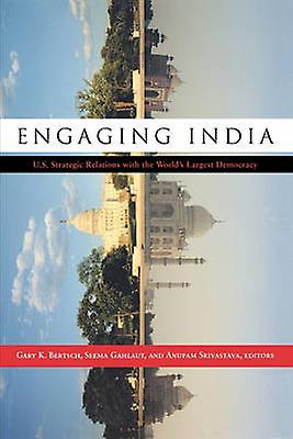 Engaging India U.S. Strategic Relations with the Worlds grandst Democracy by Bertsch Gary & K.