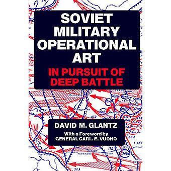 Soviet Military Operational Art In Pursuit of Deep Battle by Glantz & David M.