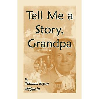 Tell Me a Story Grandpa West Virginia Stories About Farm Life OneRoom Schools Logging Hunting Civil War by McQuain & Thomas B.