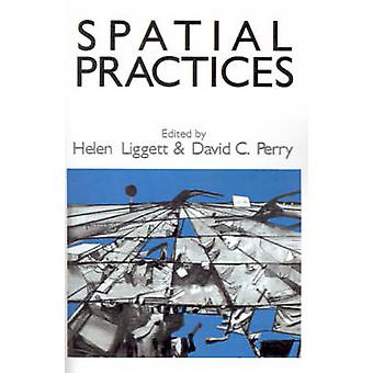 Spatial Practices Critical Exploration in SocialSpatial Theory by Liggett & Helen