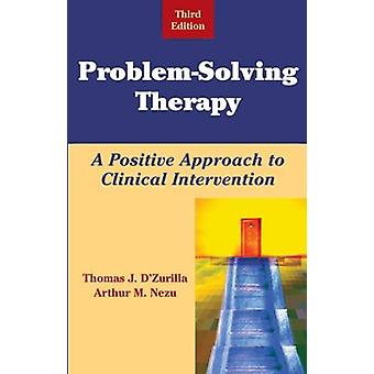 ProblemSoving Therapy A Positive Approach to Clinical Intervention by DZurilla & Thomas J.
