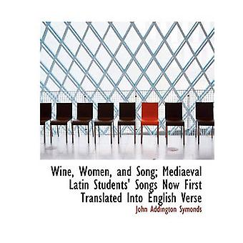 Wine Women and Song Mediaeval Latin Students Songs Now First Translated Into English Verse by Symonds & John Addington