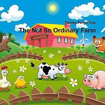 The Not So Ordinary Farm by Cox & Tammy Parker