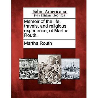 Biografi om livet reiser og religiøs opplevelse av Martha Routh. av Routh & Martha