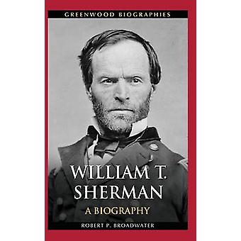 William T. Sherman A Biography by Broadwater & Robert