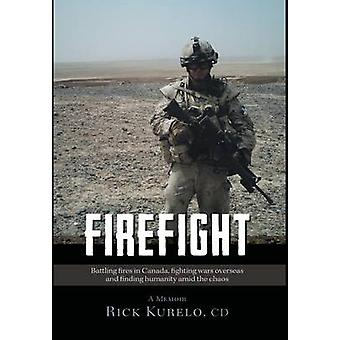 Firefight  Battling Fires in Canada Fighting Wars Overseas and Finding Humanity Amid the Chaos by Kurelo & CD Rick
