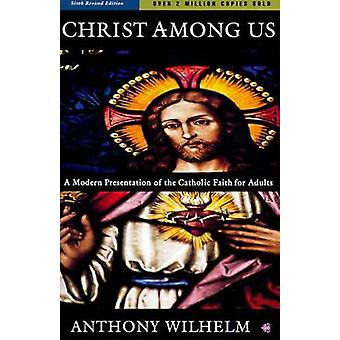 Christ among Us (6th edition) by Anthony Wilhelm - 9780060693497 Book