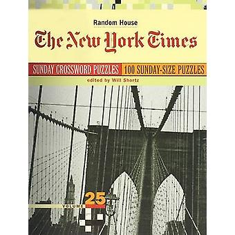 The New York Times Sunday Crossword Puzzles - Volume 25 by Will Short