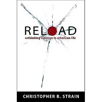 Reload - Rethinking Violence in American Life by Christopher B. Strain