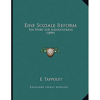 Eine Soziale Reform - Ein Wort Zur Alkoholfrage (1899) by E Tappolet -