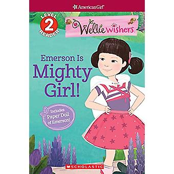Emerson Is Mighty Girl! (Scholastic Reader - Level 2 - Welliewishers b