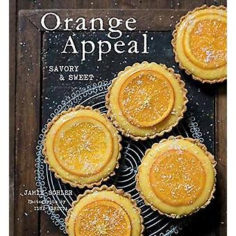 Orange Appeal - Savory and Sweet by Jamie Schler Dagneaux - 9781423646