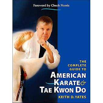 The Complete Guide to American Karate and Tae Kwan Do by Keith D. Yat