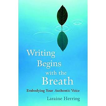 Writing Begins with the Breath - Embodying Your Authentic Voice by Lar