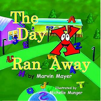 The Day X Ran Away by Marvin Mayer - 9781936205875 Book