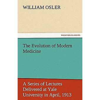 The Evolution of Modern Medicine by William Osler - 9783842440081 Book