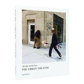 The Urban Theater - Mark Jenkins by Mark Jenkins - 9783899553963 Book