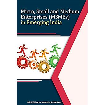 Micro - Small & Medium Enterprises (MSMEs) in Emerging India by D