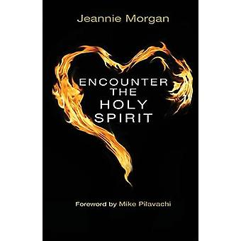 Encounter the Holy Spirit by Jeannie Morgan - 9780857211682 Book