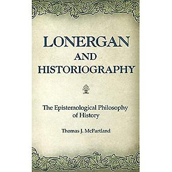 Lonergan and Historiography: The Epistemological Philosophy of History