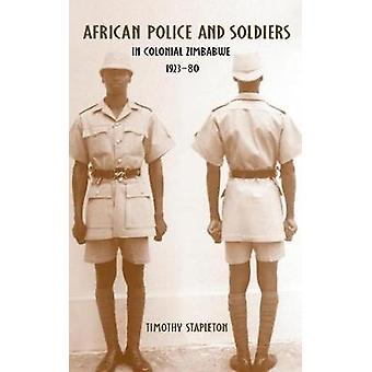 African Police and Soldiers in Colonial Zimbabwe 192380 by Stapleton & Timothy