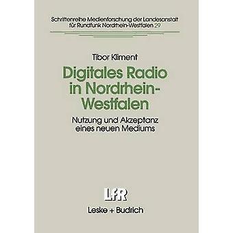 Digitales Radio en NordrheinWestfalen Nutzung Und Akzeptanz Eines Neuen Mediums de Kliment & Tibor