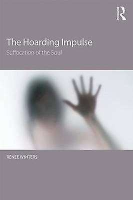 The Hoarding Impulse  Suffocation of the Soul by Winters & Renee M.