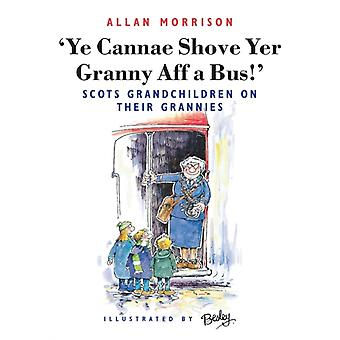 Ye Cannae Shove Yer Granny Aff a Bus! (Paperback) by Morrison Allan