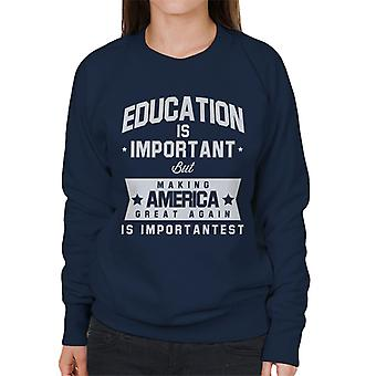 Education Is Important But Making America Great Again Is Importantest Women's Sweatshirt