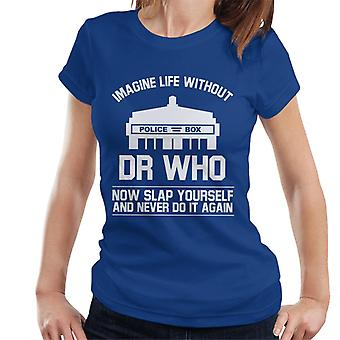 Imagine Life Without Doctor Who Now Slap Yourself Women's T-Shirt