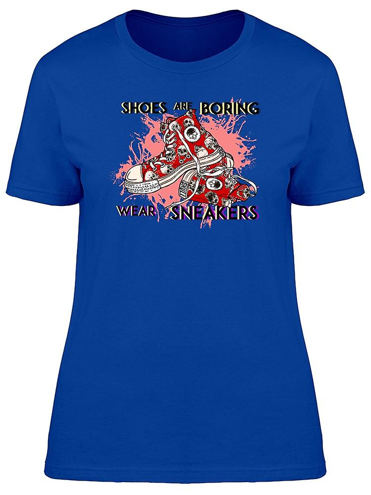Shoes Shoes Shoes Are Boring Wear Sneakers Tee Women's -Image by Shutterstock 457aa2