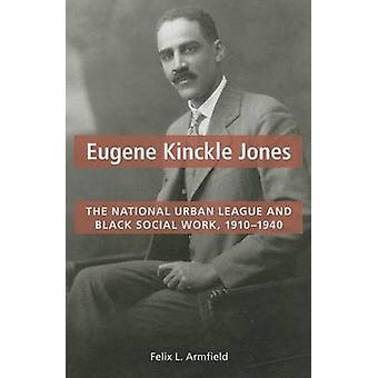 Eugene Kinckle Jones - The National Urban League and Black Social Work