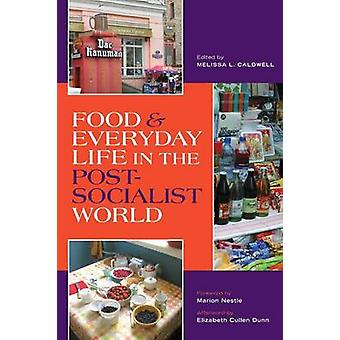 Food and Everyday Life in the Postsocialist World by Melissa L. Caldw