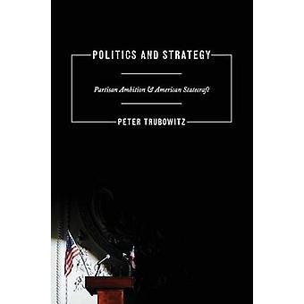 Politik und Strategie - Partisan Ehrgeiz und amerikanischen Staatskunst von P