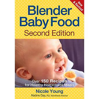 Blender Baby Food - Over 150 Recipes for Healthy (2nd) by Nicole Young