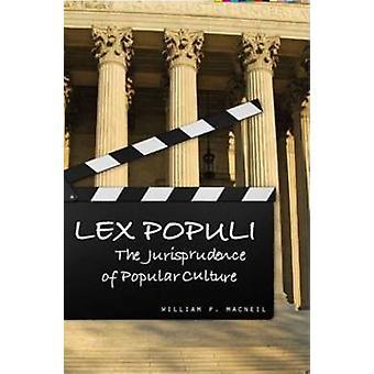 Lex Populi - The Jurisprudence of Popular Culture by William P. MacNei