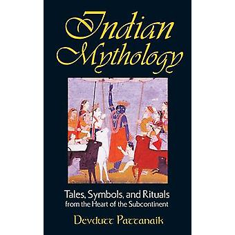 Indian Mythology - Tales - Symbols and Rituals from the Heart of the S