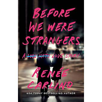 Before We Were Strangers - A Love Story by Renee Carlino - 97815011057