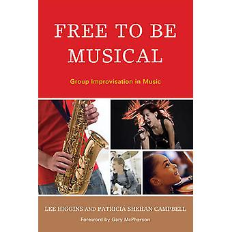 Free to Be Musical - Group Improvisation in Music by Lee Higgins - Pat