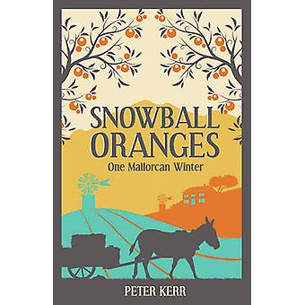Snowball Oranges - One Mallorcan Winter by Peter Kerr - 9781786850423