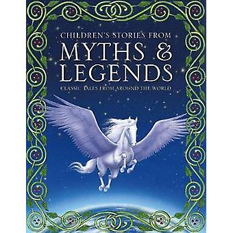 Children's Stories from Myths & Legends - Classic Tales from Around th