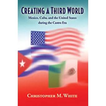 Creating a Third World - Mexico - Cuba - and the United States During