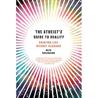 The Atheist's Guide to Reality - Enjoying Life without Illusions by Al